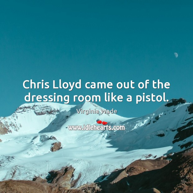 Chris Lloyd came out of the dressing room like a pistol. Image