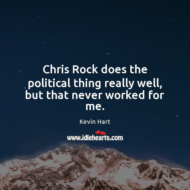 Image, Chris Rock does the political thing really well, but that never worked for me.