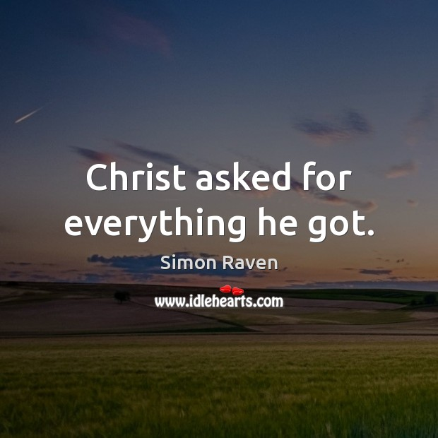 Christ asked for everything he got. Image