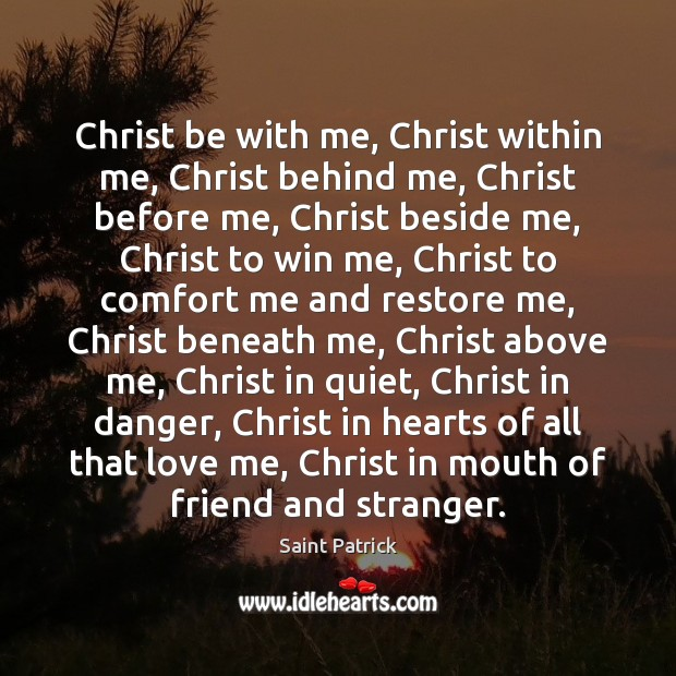 Christ be with me, Christ within me, Christ behind me, Christ before Saint Patrick Picture Quote