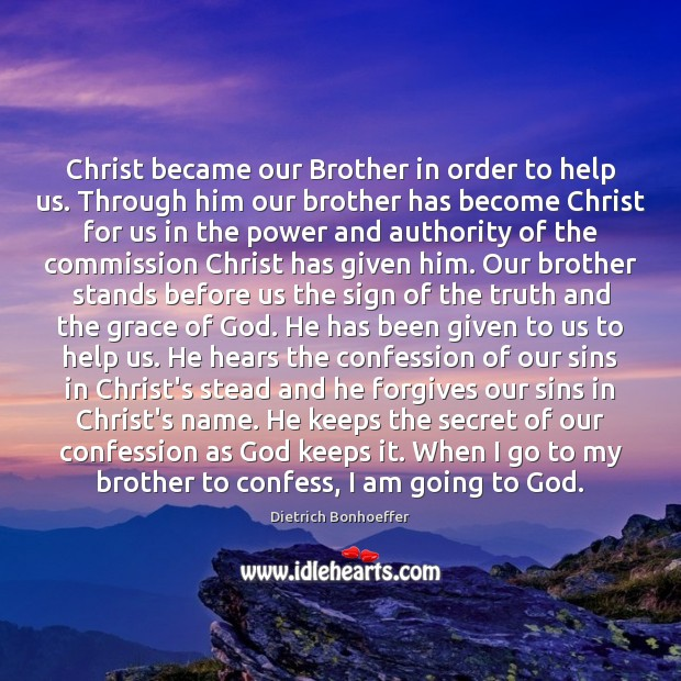 Christ became our Brother in order to help us. Through him our Image
