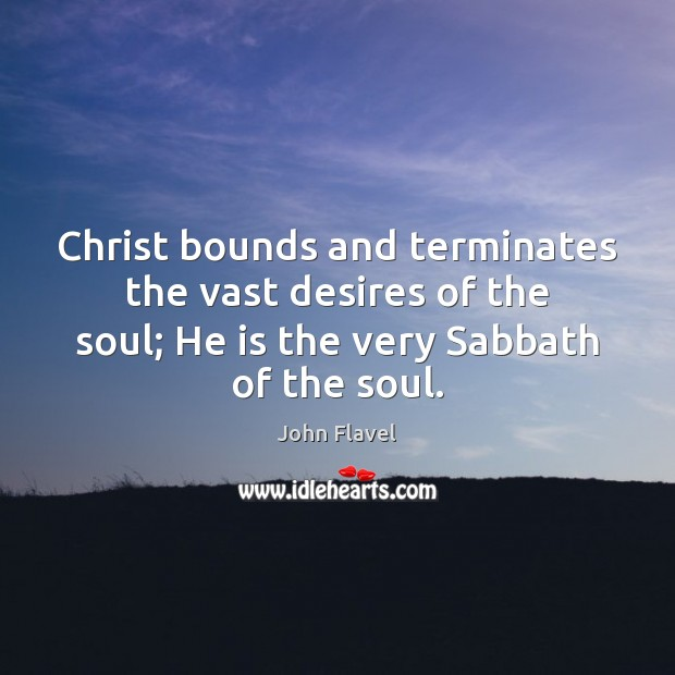 Christ bounds and terminates the vast desires of the soul; He is Image