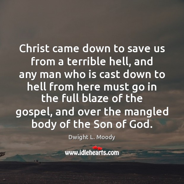 Christ came down to save us from a terrible hell, and any Image