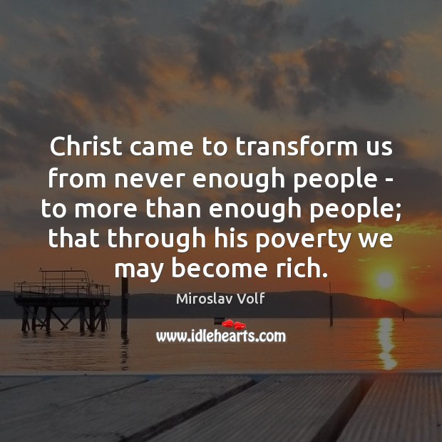 Christ came to transform us from never enough people – to more Image