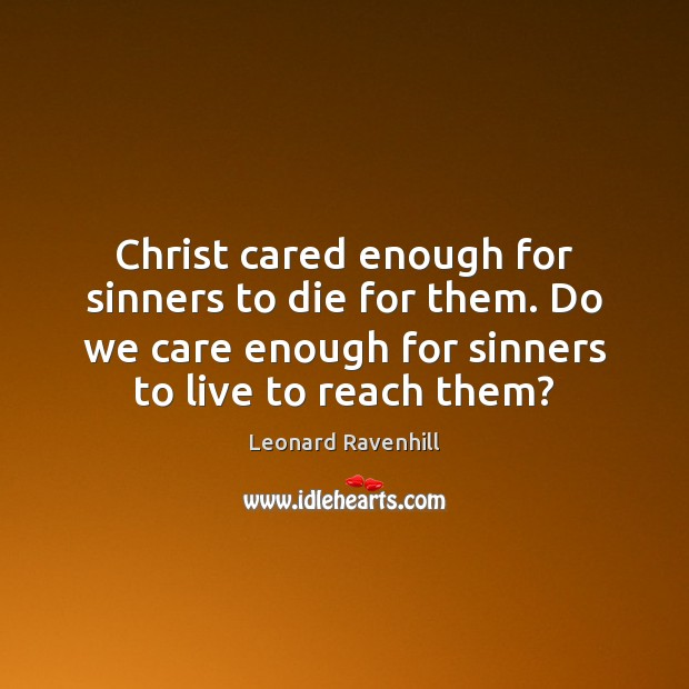 Christ cared enough for sinners to die for them. Do we care Image