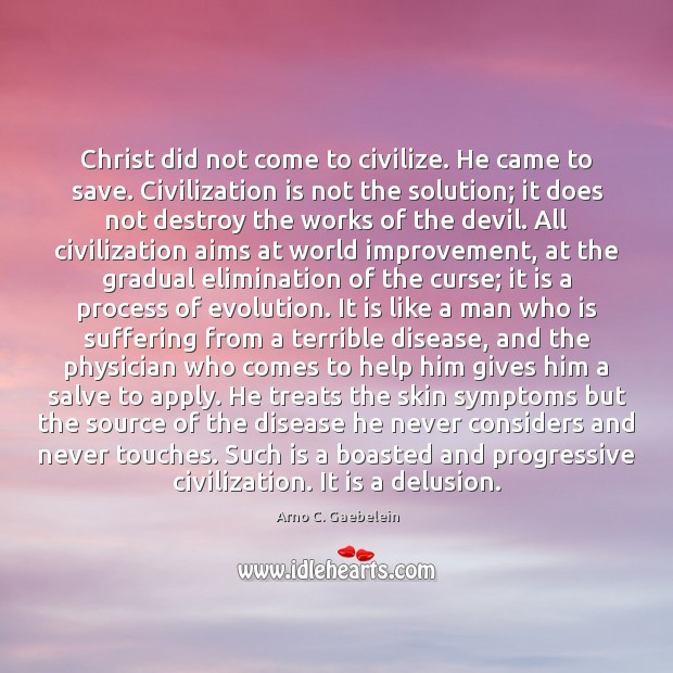 Image, Christ did not come to civilize. He came to save. Civilization is