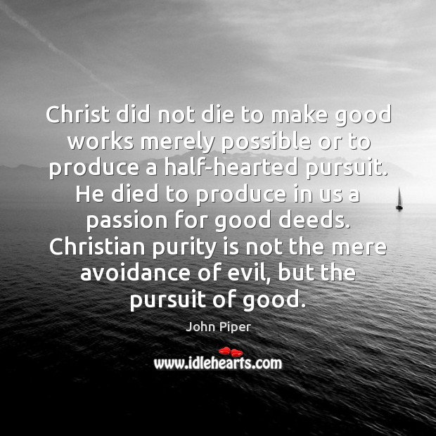 Christ did not die to make good works merely possible or to Image