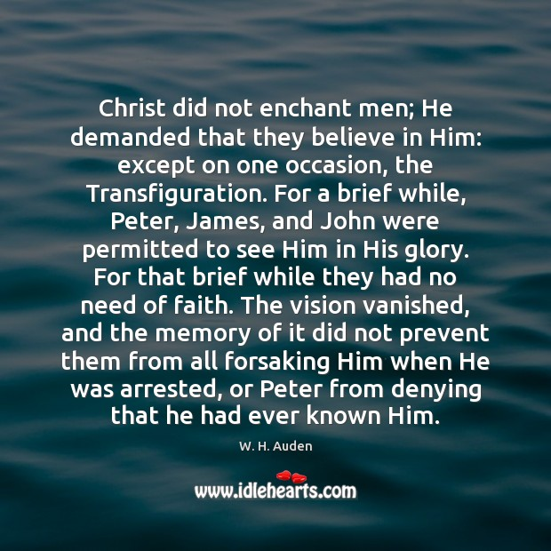 Christ did not enchant men; He demanded that they believe in Him: Believe in Him Quotes Image