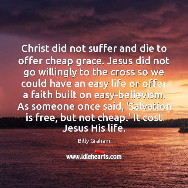 Christ did not suffer and die to offer cheap grace. Jesus did Image