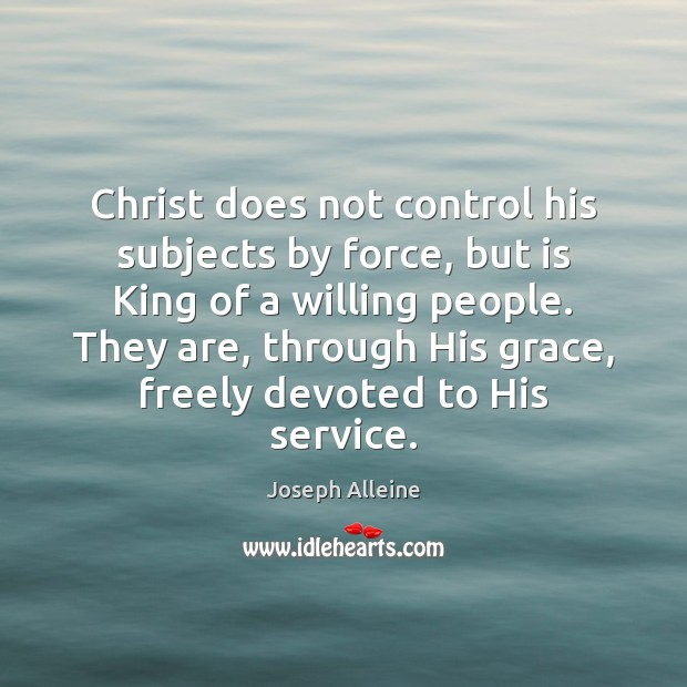 Christ does not control his subjects by force, but is King of Image