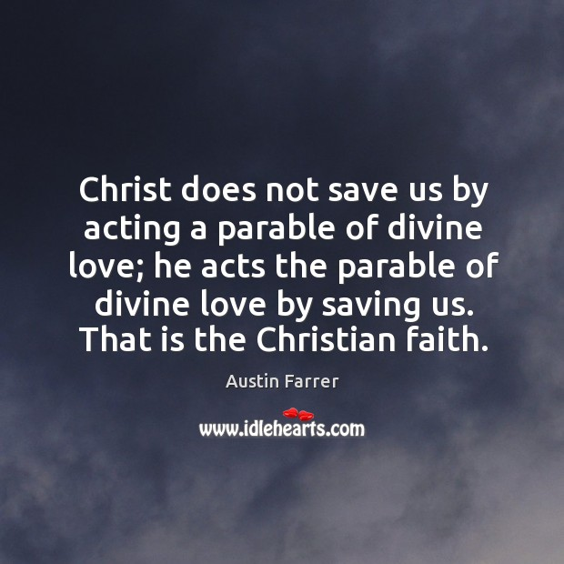 Image, Christ does not save us by acting a parable of divine love; he acts the parable of divine