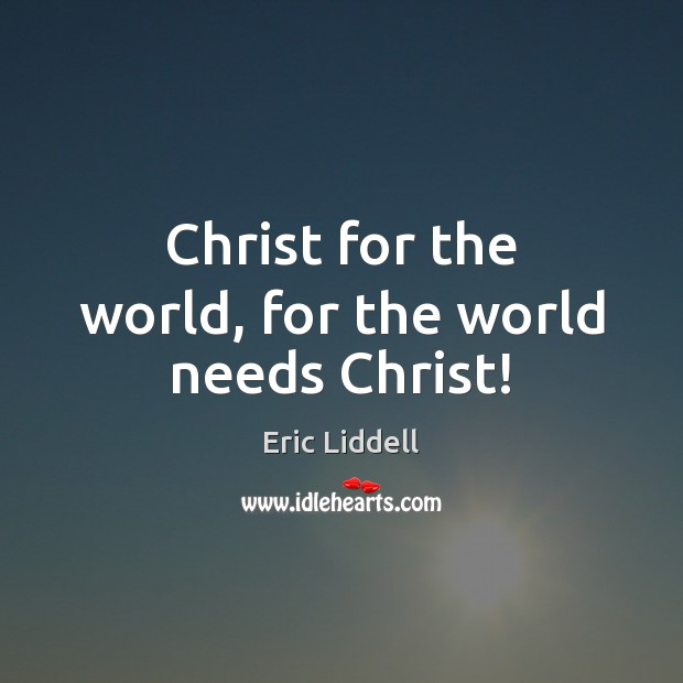 Christ for the world, for the world needs Christ! Image