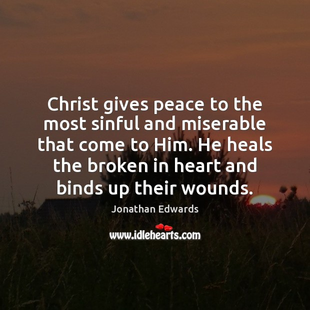 Christ gives peace to the most sinful and miserable that come to Jonathan Edwards Picture Quote