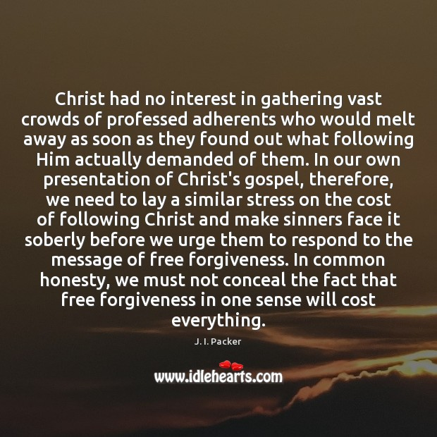 Christ had no interest in gathering vast crowds of professed adherents who J. I. Packer Picture Quote