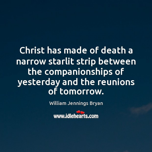 Image, Christ has made of death a narrow starlit strip between the companionships