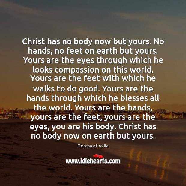 Christ has no body now but yours. No hands, no feet on Image