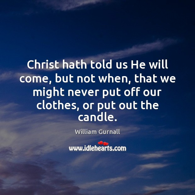 Christ hath told us He will come, but not when, that we Image