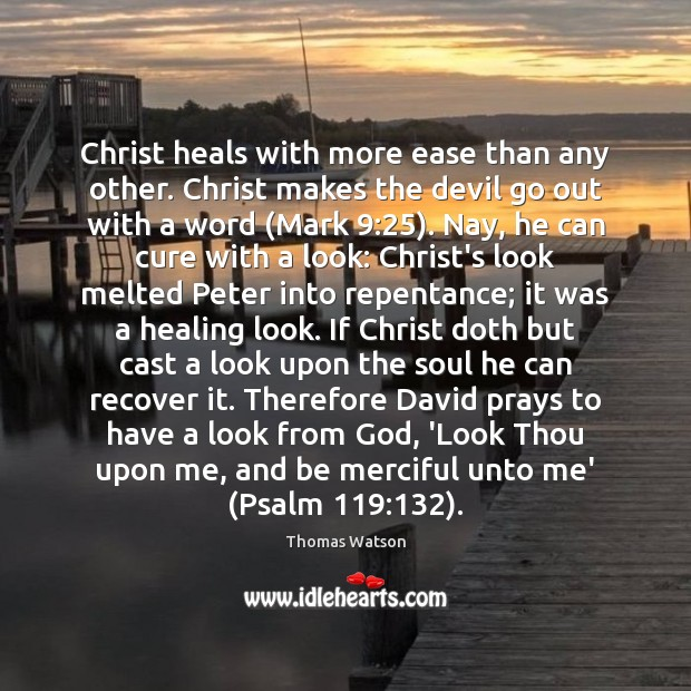 Christ heals with more ease than any other. Christ makes the devil Thomas Watson Picture Quote