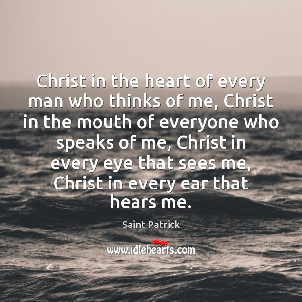 Christ in the heart of every man who thinks of me, Christ Saint Patrick Picture Quote