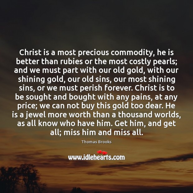 Christ is a most precious commodity, he is better than rubies or