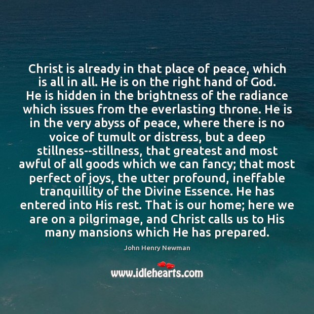 Christ is already in that place of peace, which is all in John Henry Newman Picture Quote