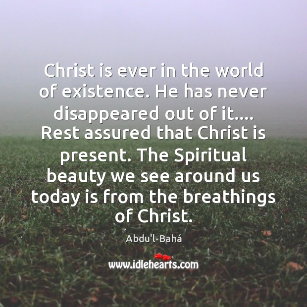 Christ is ever in the world of existence. He has never disappeared Image