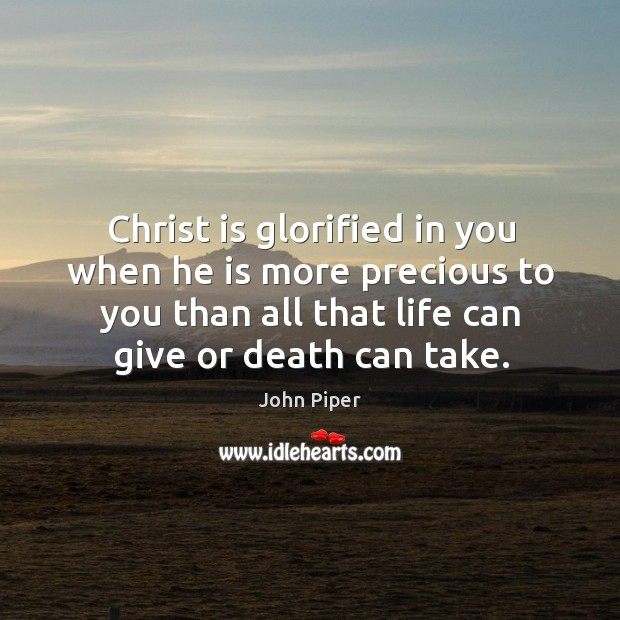 Christ is glorified in you when he is more precious to you Image