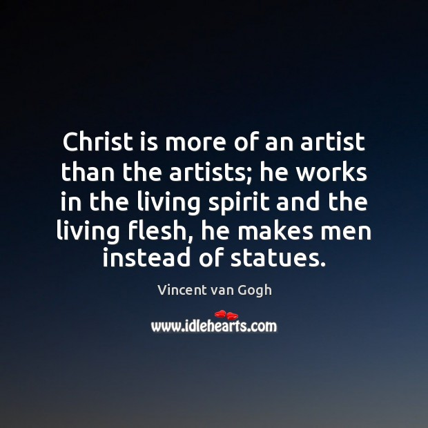 Christ is more of an artist than the artists; he works in Image