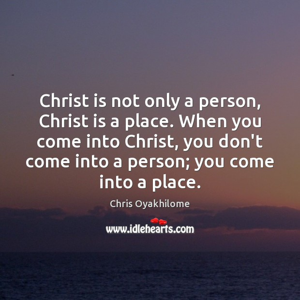 Christ is not only a person, Christ is a place. When you Chris Oyakhilome Picture Quote