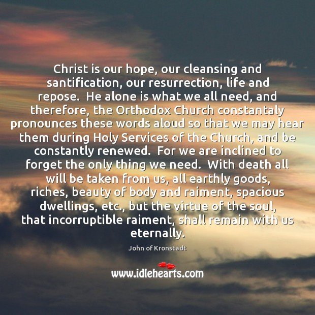 Christ is our hope, our cleansing and santification, our resurrection, life and John of Kronstadt Picture Quote