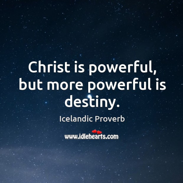 Christ is powerful, but more powerful is destiny. Icelandic Proverbs Image