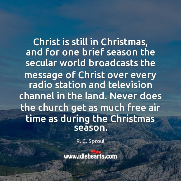 Christ is still in Christmas, and for one brief season the secular R. C. Sproul Picture Quote
