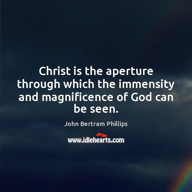 Image, Christ is the aperture through which the immensity and magnificence of God can be seen.