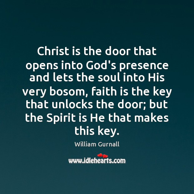 Christ is the door that opens into God's presence and lets the William Gurnall Picture Quote