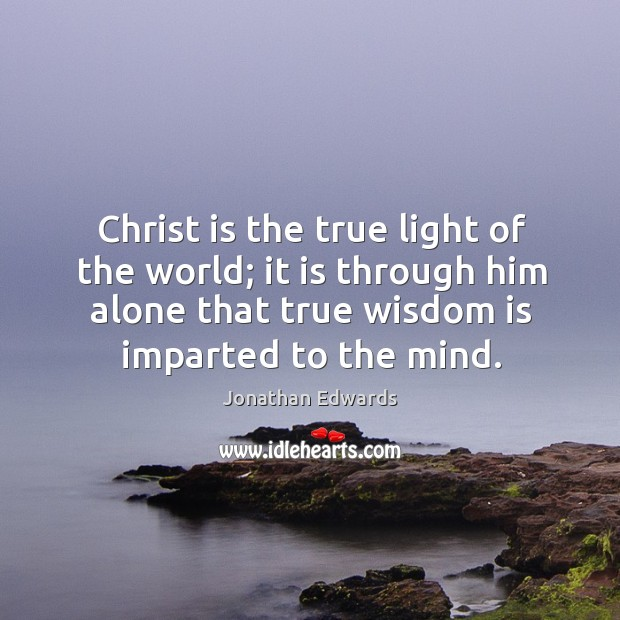 Christ is the true light of the world; it is through him Image