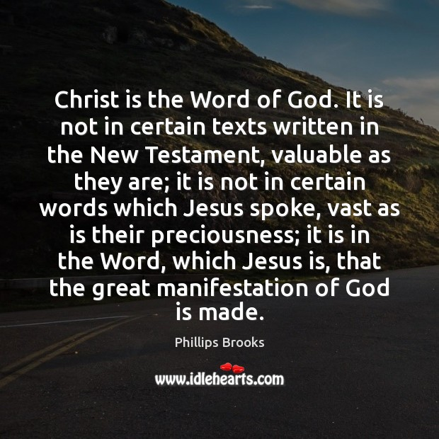 Christ is the Word of God. It is not in certain texts Phillips Brooks Picture Quote