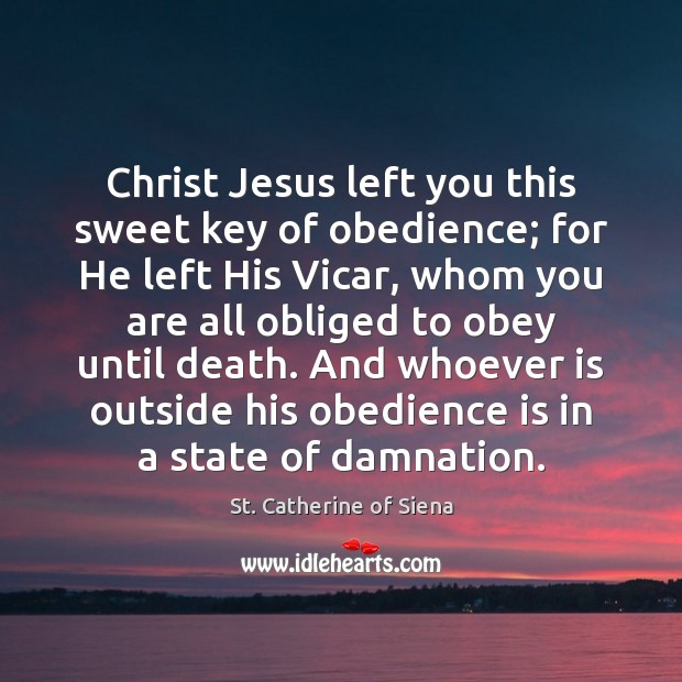Image about Christ Jesus left you this sweet key of obedience; for He left