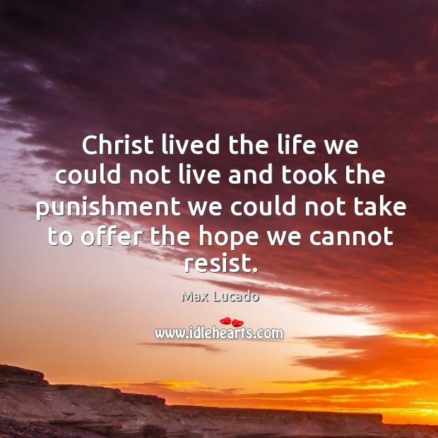 Christ lived the life we could not live and took the punishment Image