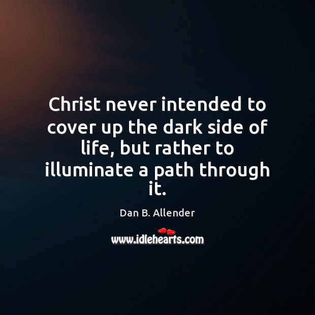 Christ never intended to cover up the dark side of life, but Image