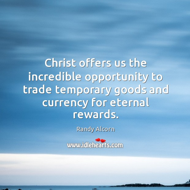 Christ offers us the incredible opportunity to trade temporary goods and currency Image