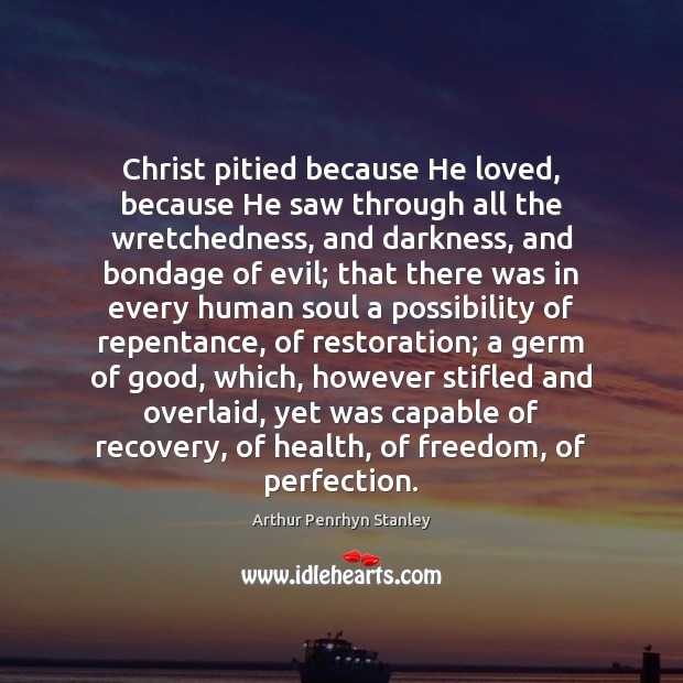 Image, Christ pitied because He loved, because He saw through all the wretchedness,
