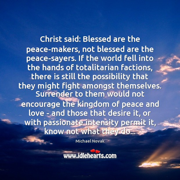 Image, Christ said: Blessed are the peace-makers, not blessed are the peace-sayers. If