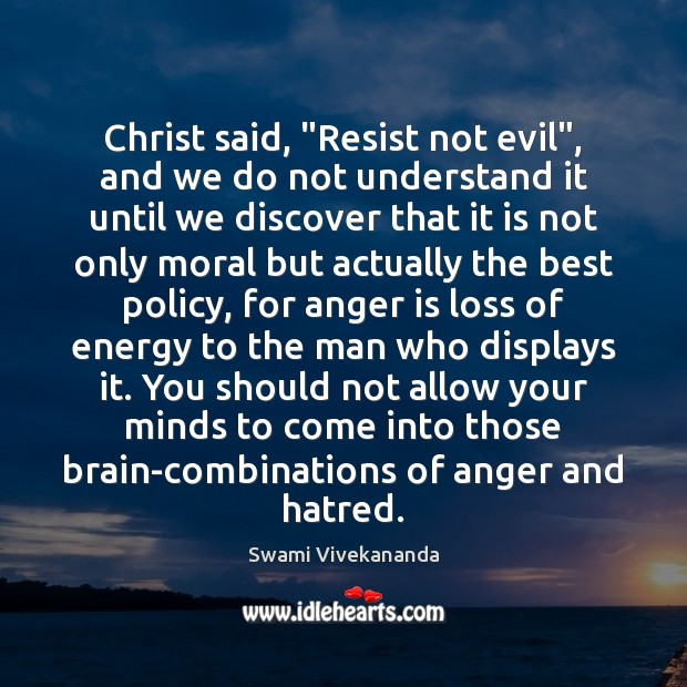 """Christ said, """"Resist not evil"""", and we do not understand it until Anger Quotes Image"""