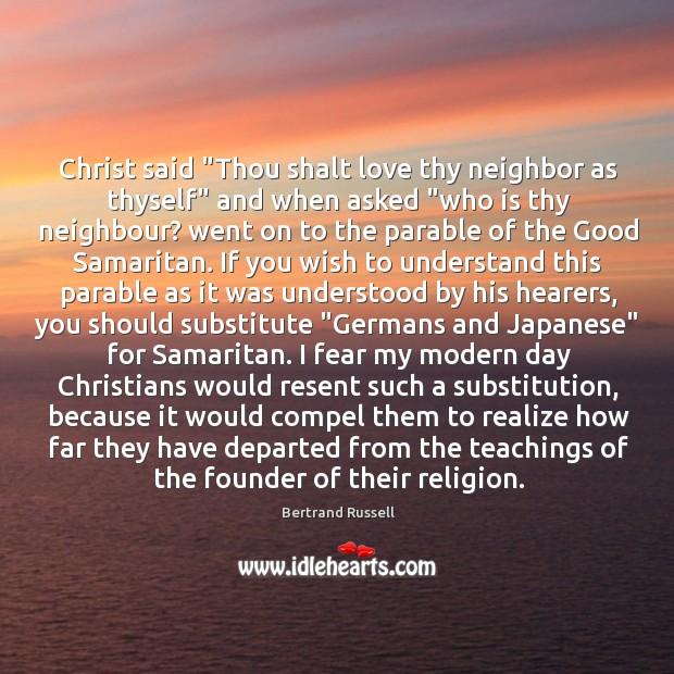 "Christ said ""Thou shalt love thy neighbor as thyself"" and when asked "" Image"