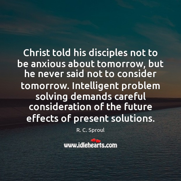 Christ told his disciples not to be anxious about tomorrow, but he Image