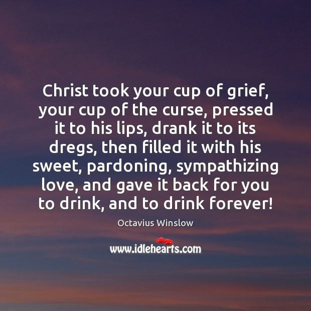 Christ took your cup of grief, your cup of the curse, pressed Image