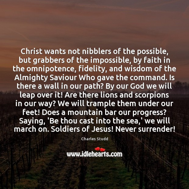 Image, Christ wants not nibblers of the possible, but grabbers of the impossible,