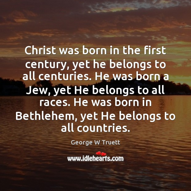Image, Christ was born in the first century, yet he belongs to all