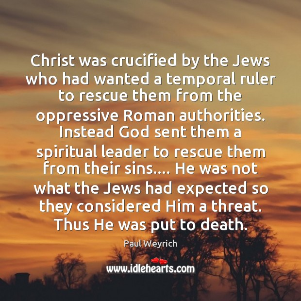 Christ was crucified by the Jews who had wanted a temporal ruler Image