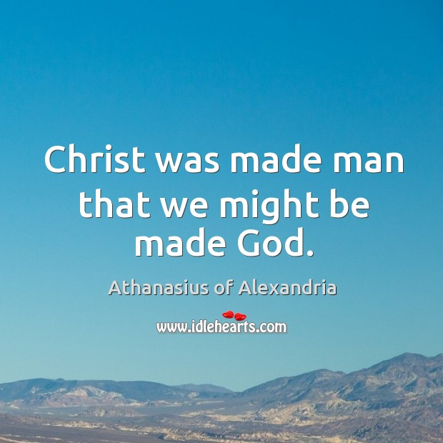 Image, Christ was made man that we might be made God.